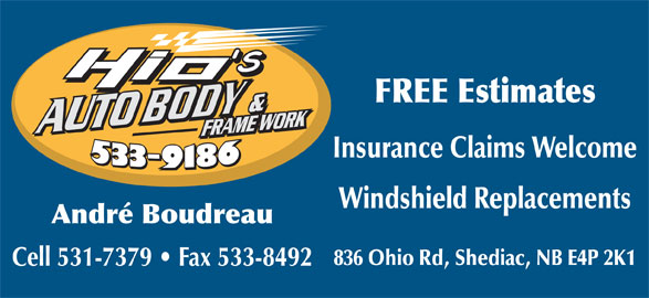 Hio's Auto Body (506-533-9186) - Display Ad - FREE Estimates Insurance Claims Welcome Windshield Replacements André Boudreau 836 Ohio Rd, Shediac, NB E4P 2K1 Cell 531-7379   Fax 533-8492