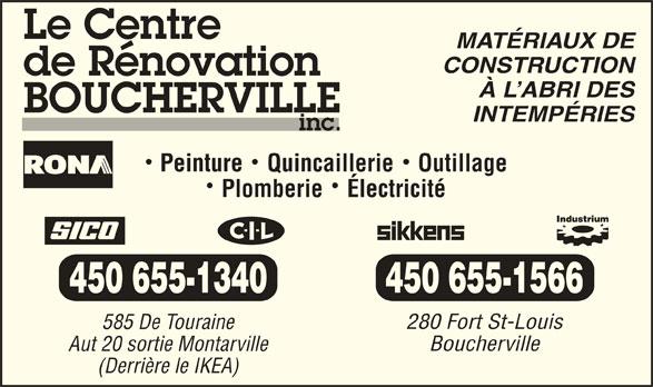 Rona Centre de Rénovation (450-655-1340) - Annonce illustrée======= - MATÉRIAUX DE CONSTRUCTION À L ABRI DES INTEMPÉRIES Peinture    Quincaillerie    Outillage Plomberie    Électricité 450 655-1340 450 655-1566 280 Fort St-Louis 585 De Touraine Boucherville Aut 20 sortie Montarville (Derrière le IKEA)