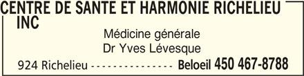 Centre De Santé Et Harmonie Richelieu Inc (450-467-8788) - Annonce illustrée======= - CENTRE DE SANTE ET HARMONIE RICHELIEU     INCCENTRE DE SANTE ET HARMONIE RICHELIEU CENTRE DE SANTE ET HARMONIE RICHELIEU INC INC    INC Médicine générale Dr Yves Lévesque Beloeil 450 467-8788 924 Richelieu ---------------