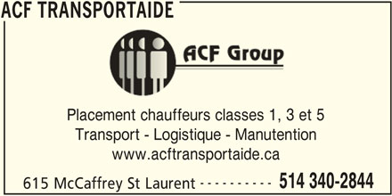 ACF Transportaide (514-340-2844) - Annonce illustrée======= - ACF TRANSPORTAIDE Placement chauffeurs classes 1, 3 et 5 Transport - Logistique - Manutention ---------- 514 340-2844 615 McCaffrey St Laurent ACF TRANSPORTAIDE www.acftransportaide.ca