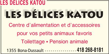 Les Délices Katou (418-268-8181) - Annonce illustrée======= - pour vos petits animaux favoris Toilettage  Pension animale 418 268-8181 1355 Bona-Dussault ---------------- LES DELICES KATOU Centre d alimentation et d accessoires