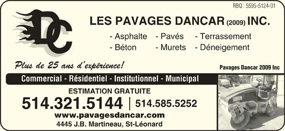 Les Pavages Dancar 2009 Inc (514-585-5252) - Annonce illustrée======= - RBQ : 5595-5124-01 LES PAVAGES DANCAR (2009) INC. - Asphalte- Pavés - Terrassement - Béton - Murets - Déneigement Plus de 25 ans d expérience!Plus de 25 ans Pavages Dancar 2009 Inc Commercial - Résidentiel - Institutionnel - Municipal ESTIMATION GRATUITE 514.585.5252 514.321.5144 www.pavagesdancar.com 4445 J.B. Martineau, St-Léonard