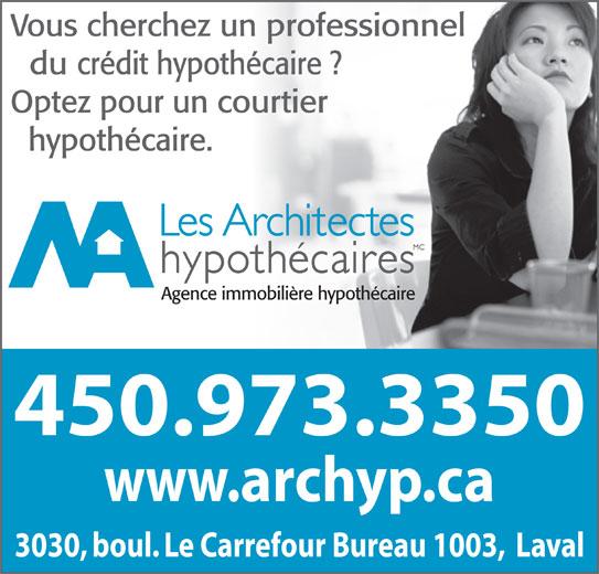 Architectes Hypothécaires (450-973-3350) - Annonce illustrée======= - Vous cherchez un professionnel du crédit hypothécaire ? Optez pour un courtier hypothécaire. Agence immobilière hypothécaire 450.973.3350 www.archyp.ca 3030, boul. Le Carrefour Bureau 1003,  Laval