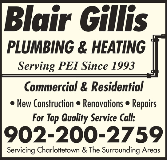 Blair Gillis Plumbing & Heating Ltd (902-628-9949) - Display Ad - Commercial & Residential New Construction   Renovations   Repairs For Top Quality Service Call: 902-200-2759 Servicing Charlottetown & The Surrounding Areas