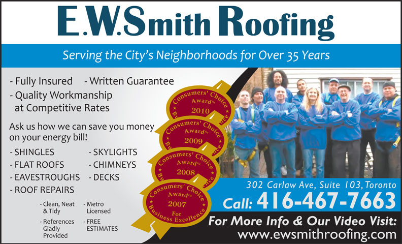 E W Smith Roofing (416-467-7663) - Display Ad - 2010 2009 2008 302 Carlaw Ave, Suite 103, Toronto 2007 Call: 416-467-7663 For More Info & Our Video Visit: www.ewsmithroofing.com