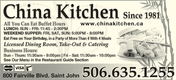 China Kitchen (506-635-1255) - Annonce illustrée======= - China Kitchen Since 1981 1981Since China Kitchen 1981Since www.chinakitchen.cawww.chinakitchen.ca See Our Menu in the Restaurant Guide Section 506.635.1255 800 Fairville Blvd. Saint John800 Fairville Blvd. Saint John
