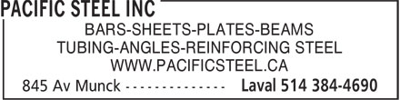 Pacific Steel Inc (514-384-4690) - Annonce illustrée - TUBING-ANGLES-REINFORCING STEEL WWW.PACIFICSTEEL.CA BARS-SHEETS-PLATES-BEAMS TUBING-ANGLES-REINFORCING STEEL WWW.PACIFICSTEEL.CA BARS-SHEETS-PLATES-BEAMS