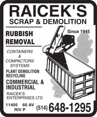 Raicek's Scrap & Demolition Inc (514-648-1295) - Annonce illustrée - RAICEK S SCRAP & DEMOLITION Since 1945 RUBBISH REMOVAL CONTAINERS & COMPACTORS SYSTEMS PLANT DEMOLITION RECYCLING COMMERCIAL & INDUSTRIAL RAICEK S ENTERPRISES LTD 11405    60 AV (514) RIV P 648-1295  RAICEK S SCRAP & DEMOLITION Since 1945 RUBBISH REMOVAL CONTAINERS & COMPACTORS SYSTEMS PLANT DEMOLITION RECYCLING COMMERCIAL & INDUSTRIAL RAICEK S ENTERPRISES LTD 11405    60 AV (514) RIV P 648-1295  RAICEK S SCRAP & DEMOLITION Since 1945 RUBBISH REMOVAL CONTAINERS & COMPACTORS SYSTEMS PLANT DEMOLITION RECYCLING COMMERCIAL & INDUSTRIAL RAICEK S ENTERPRISES LTD 11405    60 AV (514) RIV P 648-1295