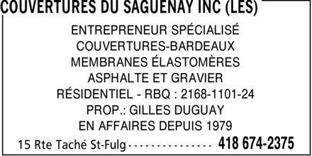 Les Couvertures du Saguenay Inc (418-674-2375) - Annonce illustrée======= - ENTREPRENEUR SPÉCIALISÉ COUVERTURES-BARDEAUX MEMBRANES ÉLASTOMÈRES ASPHALTE ET GRAVIER RÉSIDENTIEL RBQ : 2168-1101-24 PROP.: GILLES DUGUAY EN AFFAIRES DEPUIS 1979