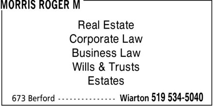Morris Roger M (519-534-5040) - Annonce illustrée - MORRIS ROGER M Real Estate Corporate Law Business Law Wills & Trusts Estates 673 Berford Wiarton 519 534-5040