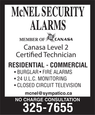 McNel Security Alarms (705-325-7655) - Annonce illustr&eacute;e - Canasa Level 2 Certi!ed Technician RESIDENTIAL - COMMERCIAL BURGLAR   FIRE ALARMS 24 U.L.C. MONITORING CLOSED CIRCUIT TELEVISION mcnel@sympatico.ca NO CHARGE CONSULTATION 325-7655 Canasa Level 2 Certi!ed Technician RESIDENTIAL - COMMERCIAL BURGLAR   FIRE ALARMS 24 U.L.C. MONITORING CLOSED CIRCUIT TELEVISION mcnel@sympatico.ca NO CHARGE CONSULTATION 325-7655