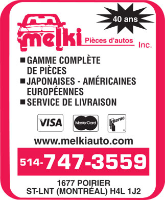 Melki Auto Parts Inc (514-747-3559) - Annonce illustrée - 40 years Auto Parts COMPLETE CHOICE OF PARTS JAPANESE - AMERICAN FOREIGN DELIVERY SERVICE www.melkiauto.com 1677 POIRIER ST LNT. (MONTRÉAL) H4L 1J2