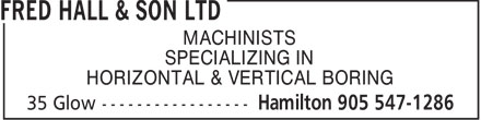 Fred Hall And Son Ltd (905-547-1286) - Display Ad - MACHINISTS SPECIALIZING IN HORIZONTAL & VERTICAL BORING  MACHINISTS SPECIALIZING IN HORIZONTAL & VERTICAL BORING