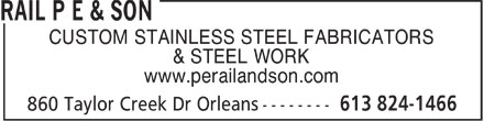 Rail P E & Son (613-824-1466) - Annonce illustrée - CUSTOM STAINLESS STEEL FABRICATORS & STEEL WORK www.perailandson.com  CUSTOM STAINLESS STEEL FABRICATORS & STEEL WORK www.perailandson.com  CUSTOM STAINLESS STEEL FABRICATORS & STEEL WORK www.perailandson.com