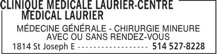 Clinique Médicale Laurier-Centre Médical Laurier (514-527-8228) - Annonce illustrée======= - MÉDECINE GÉNÉRALE - CHIRURGIE MINEURE AVEC OU SANS RENDEZ-VOUS - MÉDECINE GÉNÉRALE - CHIRURGIE MINEURE AVEC OU SANS RENDEZ-VOUS