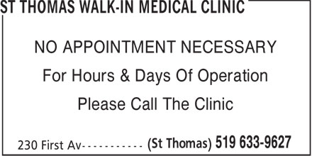 St Thomas Walk-In Medical Clinic (519-633-9627) - Display Ad - ST THOMAS WALK-IN MEDICAL CLINIC - NO APPOINTMENT NECESSARY For Hours & Days Of Operation Please Call The Clinic