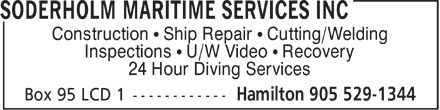 Soderholm Maritime Services Inc (905-529-1344) - Display Ad - Construction ¹ Ship Repair ¹ Cutting/Welding Inspections ¹ U/W Video ¹ Recovery 24 Hour Diving Services