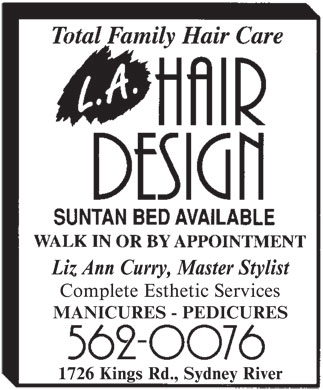 L A Hair Design (902-562-0076) - Annonce illustrée - L.A. HAIR DESIGN Total Family Hair Care SUNTAN BED AVAILABLE WALK IN OR BY APPOINTMENT Liz Ann Curry, Master Stylist Complete Esthetic Services  MANICURES  PEDICURES 562-0076 1726 Kings Rd., Sydney River