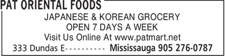 Pat Oriental Foods (905-276-0787) - Annonce illustrée - OPEN 7 DAYS A WEEK Visit Us Online At www.patmart.net JAPANESE & KOREAN GROCERY