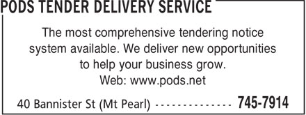 PODS Tender Delivery Service (709-745-7914) - Annonce illustrée - The most comprehensive tendering notice system available. We deliver new opportunities to help your business grow. Web: www.pods.net  The most comprehensive tendering notice system available. We deliver new opportunities to help your business grow. Web: www.pods.net