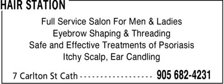 Hair Station (905-682-4231) - Display Ad - Full Service Salon For Men & Ladies Eyebrow Shaping & Threading Safe and Effective Treatments of Psoriasis Itchy Scalp, Ear Candling Full Service Salon For Men & Ladies Eyebrow Shaping & Threading Safe and Effective Treatments of Psoriasis Itchy Scalp, Ear Candling Full Service Salon For Men & Ladies Eyebrow Shaping & Threading Safe and Effective Treatments of Psoriasis Itchy Scalp, Ear Candling Full Service Salon For Men & Ladies Eyebrow Shaping & Threading Safe and Effective Treatments of Psoriasis Itchy Scalp, Ear Candling