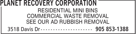 Planet Recovery Corporation (905-853-1388) - Annonce illustrée - RESIDENTIAL MINI BINS COMMERCIAL WASTE REMOVAL SEE OUR AD RUBBISH REMOVAL