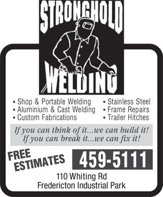 Stronghold Welding (506-459-5111) - Display Ad - 110 Whiting Rd Fredericton Industrial Park