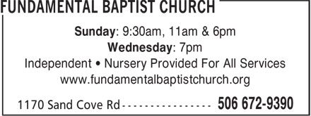 Fundamental Baptist Church (506-672-9390) - Annonce illustrée - Sunday: 9:30am, 11am & 6pm Wednesday: 7pm Independent • Nursery Provided For All Services www.fundamentalbaptistchurch.org  Sunday: 9:30am, 11am & 6pm Wednesday: 7pm Independent • Nursery Provided For All Services www.fundamentalbaptistchurch.org