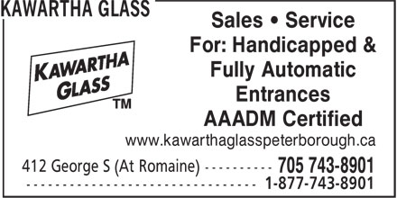 Kawartha Glass Peterborough (705-743-8901) - Annonce illustrée - Sales • Service For: Handicapped & Fully Automatic Entrances AAADM Certified www.kawarthaglasspeterborough.ca