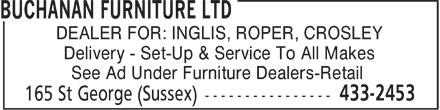Buchanan Furniture Ltd (506-433-2453) - Display Ad - DEALER FOR: INGLIS, ROPER, CROSLEY Delivery - Set-Up & Service To All Makes See Ad Under Furniture Dealers-Retail