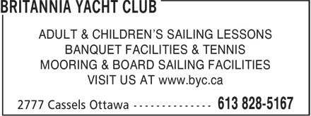 Britannia Yacht Club (613-828-5167) - Display Ad - ADULT & CHILDREN'S SAILING LESSONS BANQUET FACILITIES & TENNIS MOORING & BOARD SAILING FACILITIES VISIT US AT www.byc.ca
