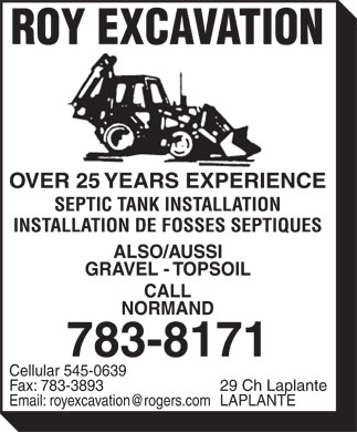 Roy Excavation (506-783-8171) - Display Ad - ROY EXCAVATION OVER 25 YEARS EXPERIENCE SEPTIC TANK INSTALLATION INSTALLATION DE FOSSES SEPTIQUES ALSO/AUSSI GRAVEL  TOPSOIL CALL NORMAND 783-8171 Cellular 545-0639 Fax: 783-3893  29 Ch Laplante LAPLANTE Email: royexcavation@rogers.com