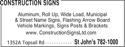 Construction Signs (709-782-1000) - Annonce illustrée - Aluminum, Roll Up, Wide Load, Municipal & Street Name Signs, Flashing Arrow Board Vehicle Markings, Signs Posts & Brackets www. ConstructionSignsLtd.com