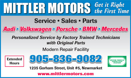 Mittler Motors (905-836-9082) - Annonce illustr&eacute;e - Get it Right the First Time Service   Sales   Parts Audi   Volkswagen   Porsche   BMW   Mercedesudi   Volkswagen   Porsche   BMW   Mercedes Personalized Service by Factory Trained Technicians with Original Parts Modern Repair Facility Extended 905-836-9082 Hours 1235 Gorham Street, Unit #5, Newmarket1235 Gha St t, Unit #5Ne ket www.mittlermotors.com  Get it Right the First Time Service   Sales   Parts Audi   Volkswagen   Porsche   BMW   Mercedesudi   Volkswagen   Porsche   BMW   Mercedes Personalized Service by Factory Trained Technicians with Original Parts Modern Repair Facility Extended 905-836-9082 Hours 1235 Gorham Street, Unit #5, Newmarket1235 Gha St t, Unit #5Ne ket www.mittlermotors.com