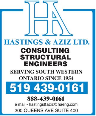 Hastings & Aziz Consulting Structural Engineers (519-439-0161) - Annonce illustrée - HA HASTINGS & AZIZ LTD. CONSULTING STRUCTURAL ENGINEERS SERVING SOUTH WESTERN ONTARIO SINCE 1954 519 439-0161 888-439-0161 e mail hastings&aziz@haeng.com 200 QUEENS AVE SUITE 400