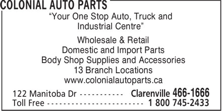 Colonial Auto Parts (709-466-1666) - Annonce illustrée - Your One Stop Auto, Truck and Industrial Centre Wholesale & Retail Domestic and Import Parts Body Shop Supplies and Accessories 13 Branch Locations www.colonialautoparts.ca
