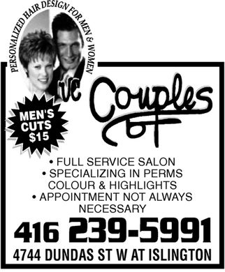 Couples Hair Salon (416-239-5991) - Annonce illustr&eacute;e - Personalized Hair Design For Men &amp; Women Couples 4744 DUNDAS ST W AT ISLINGTON 4162395991  FULL SERVICE SALON  SPECIALIZING IN PERMS COLOUR &amp; HIGHLIGHTS  APPOINTMENT NOT ALWAYS NECESSARY MEN'SCUTS $15
