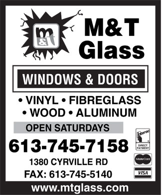 M & T Glass (613-745-7158) - Display Ad - * WOOD * ALUMINUM OPEN SATURDAYS * VINYL * FIBREGLASS WINDOWS & DOORS Glass www.mtglass.com 1380 CYRVILLE RD M&T * WOOD * ALUMINUM OPEN SATURDAYS * VINYL * FIBREGLASS WINDOWS & DOORS Glass www.mtglass.com 1380 CYRVILLE RD M&T * WOOD * ALUMINUM OPEN SATURDAYS * VINYL * FIBREGLASS WINDOWS & DOORS Glass www.mtglass.com 1380 CYRVILLE RD M&T