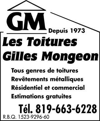 Toitures Gilles Mongeon (819-663-6228) - Annonce illustrée - Since 1973 ALL TYPE OF ROOFING METAL FLASHING RESIDENTIAL & COMMERCIAL FREE ESTIMATES LICENCE R.B.Q. 1523-9296-60 Since 1973 ALL TYPE OF ROOFING METAL FLASHING RESIDENTIAL & COMMERCIAL FREE ESTIMATES LICENCE R.B.Q. 1523-9296-60