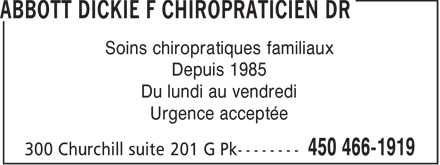 Abbott Dickie F Chiropraticien Dr (450-466-1919) - Annonce illustrée======= - Soins chiropratiques familiaux Depuis 1985 Du lundi au vendredi Urgence acceptée