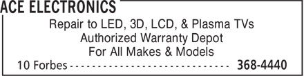 Ace Electronics (709-368-4440) - Display Ad - Repair to LED, 3D, LCD, & Plasma TVs Authorized Warranty Depot For All Makes & Models Repair to LED, 3D, LCD, & Plasma TVs Authorized Warranty Depot For All Makes & Models