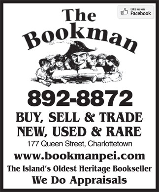 The Bookman (902-892-8872) - Display Ad - We Do Appraisals BUY, SELL & TRADE NEW, USED & RARE The Island s Oldest Heritage Bookseller BUY, SELL & TRADE NEW, USED & RARE The Island s Oldest Heritage Bookseller We Do Appraisals