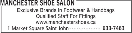 Manchester Shoe Salon (506-633-7463) - Annonce illustr&eacute;e - Exclusive Brands In Footwear &amp; Handbags Qualified Staff For Fittings www.manchestershoes.ca  Exclusive Brands In Footwear &amp; Handbags Qualified Staff For Fittings www.manchestershoes.ca