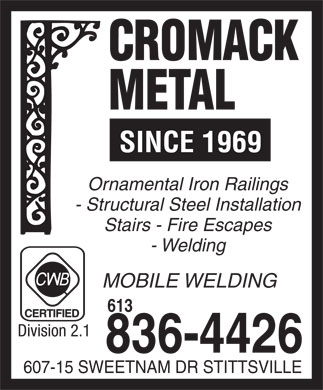 Cromack Metal (613-836-4426) - Annonce illustrée - 613 Division 2.1 836-4426 607-15 SWEETNAM DR STITTSVILLE Ornamental Iron Railings - Structural Steel Installation Stairs - Fire Escapes - Welding SINCE 1969 MOBILE WELDING