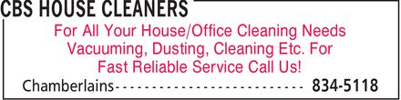 CBS House Cleaners (709-834-5118) - Annonce illustrée - For All Your House/Office Cleaning Needs Vacuuming, Dusting, Cleaning Etc. For Fast Reliable Service Call Us!  For All Your House/Office Cleaning Needs Vacuuming, Dusting, Cleaning Etc. For Fast Reliable Service Call Us!