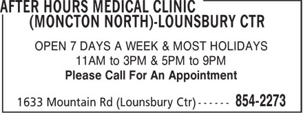 After Hours Medical Clinic (Moncton North)-Lounsbury Ctr (506-854-2273) - Annonce illustrée======= - OPEN 7 DAYS A WEEK & MOST HOLIDAYS - 11AM to 3PM & 5PM to 9PM - Please Call For An Appointment