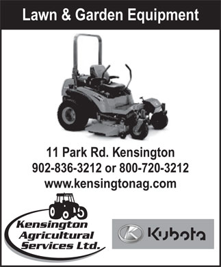 Kensington Agricultural Services Ltd (902-836-3212) - Display Ad - 11 Park Rd. Kensington 902-836-3212 or 800-720-3212 www.kensingtonag.com Kensington Agricultural Services Ltd. Lawn & Garden Equipment