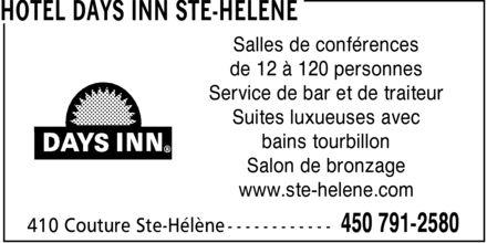 Days Inn (450-791-2580) - Annonce illustrée======= - Salles de conférences de 12 à 120 personnes Service de bar et de traiteur Suites luxueuses avec bains tourbillon Salon de bronzage www.ste-helene.com