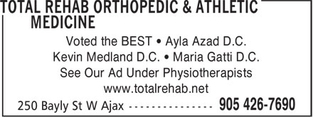 Total Rehab Orthopedic & Athletic Medicine (905-426-7690) - Display Ad - Voted the BEST • Ayla Azad D.C. Kevin Medland D.C. • Maria Gatti D.C. See Our Ad Under Physiotherapists www.totalrehab.net