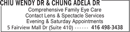 Chiu Wendy Dr & Chung Adela Dr (416-498-3438) - Display Ad - Comprehensive Family Eye Care Contact Lens & Spectacle Services Evening & Saturday Appointments  Comprehensive Family Eye Care Contact Lens & Spectacle Services Evening & Saturday Appointments